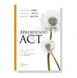 Imagem - Livro: Aprendendo ACT: Manual de Habilidades da Terapia de Aceitação e Compromisso para Terapeutas cód: 2568