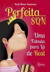 Imagem - Livro Infantil: Perfeita... SQN Uma Fábula para Lá de Real cód: 479