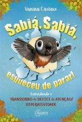 Imagem - Livro Infantil: Sabiá, Sabiá, esqueceu de parar ! Entendendo o Transtorno de Déficit de Atenção/Hiperatividade - 618