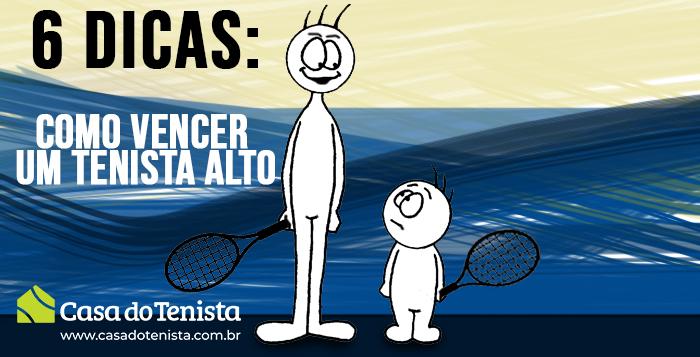 Imagem - 6 DICAS: Como vencer um tenista alto