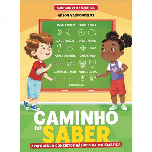 Cartilha de Alfabetização Caminho do Saber Matemática - Aprendendo Conceitos Básicos