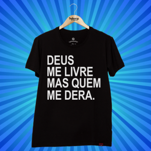 Camiseta - Deus Me Livre Mas Quem Me Dera
