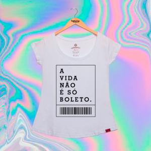 Camiseta Feminina - A Vida Não É Só Boleto