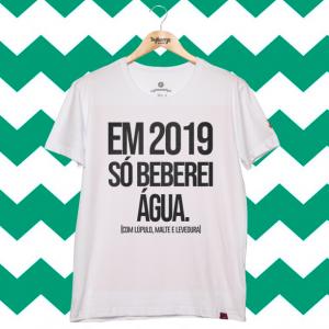 Camiseta Masculina - Em 2019 Só Beberei Água...
