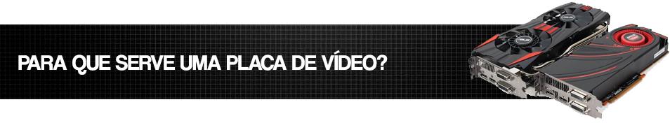 Para que serve uma placa de vídeo?