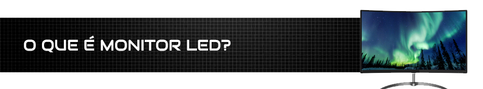 O que é monitor LED ?