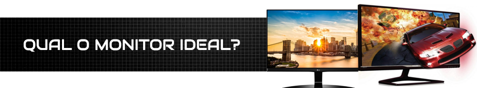 Qual o monitor ideal?