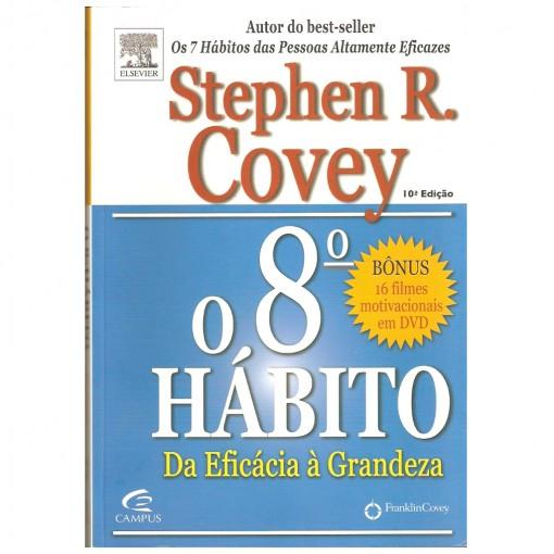 O Oitavo Habito: Da Eficácia a Grandeza - Stephen R. Covey