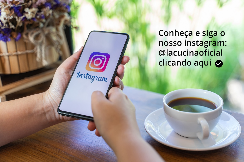 Conheça e siga o nosso Instagram: @lacucinaoficial clicando aqui