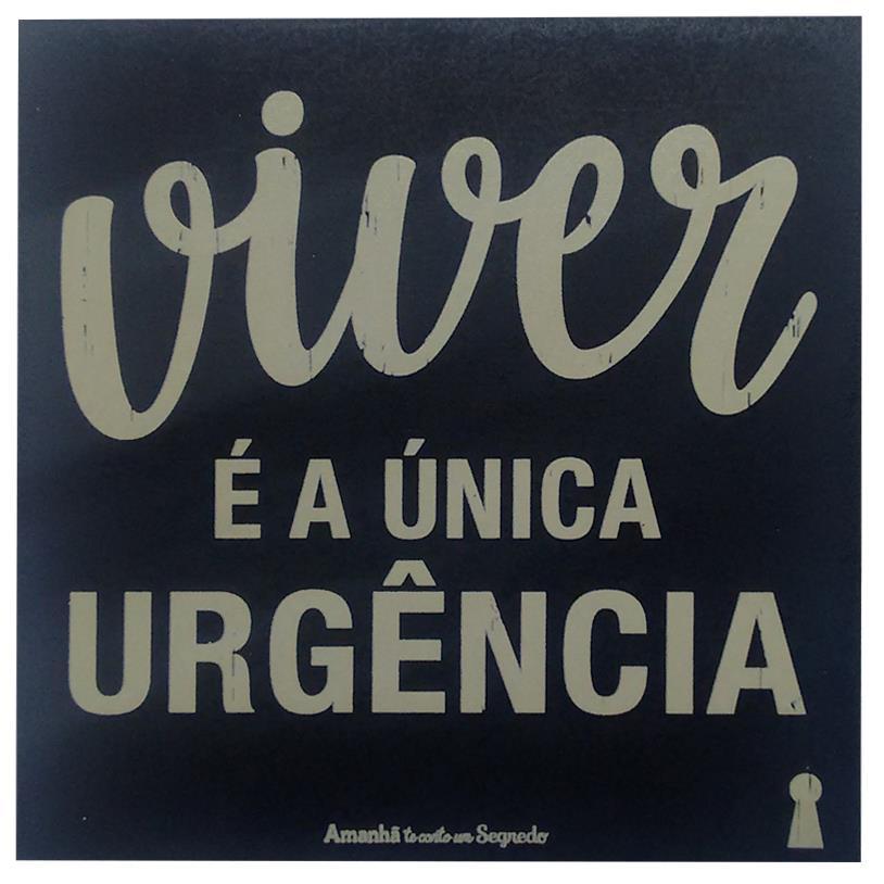 Imagem - IMÃ VIVER É A ÚNICA URGÊNCIA 09X09CM cód: 38098
