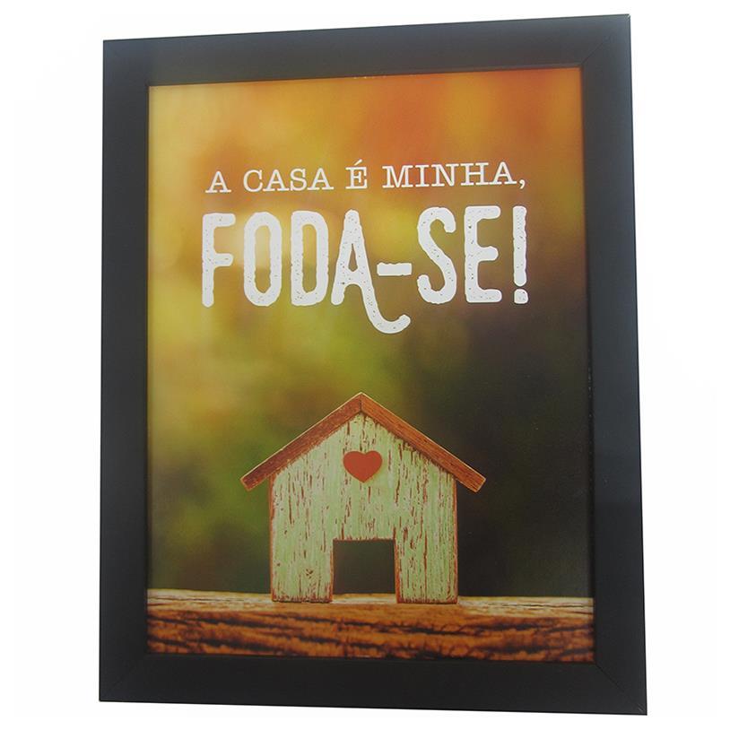 Imagem - QUADRO A CASA É MINHA, FODA-SE 23X29,5CM cód: 38772