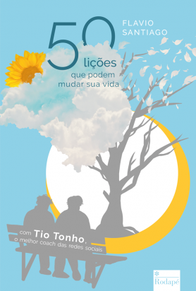 50 lições que podem mudar sua vida - com Tio Tonho, o melhor coach das redes sociais