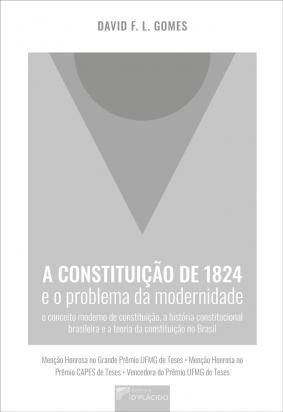 A constituição de 1824 e o problema da modernidade: o conceito moderno de constituição, a história constitucional brasileira e a teoria da constituição no Brasil