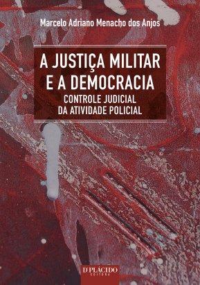 A Justiça Militar e a Democracia: Controle Judicial da Atividade Policial