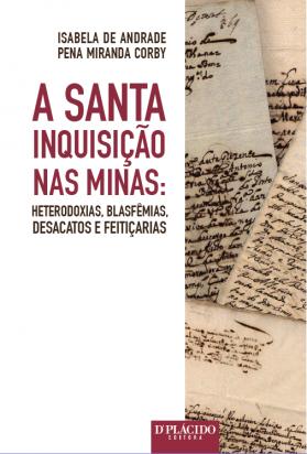 A Santa inquisição nas minas: heterodoxias, blasfêmias, desacatos e feitiçarias