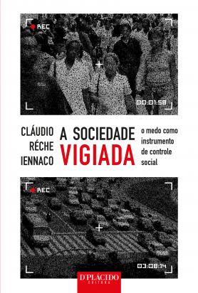 A Sociedade Vigiada o medo como instrumento de controle social