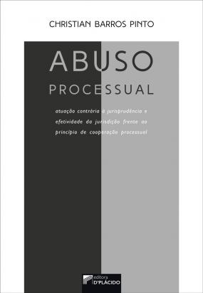 Abuso Processual: atuação contrária a jurisprudência e efetividade da jurisdição frente ao princípio cooperação processual