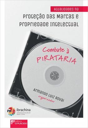 Atualidades na proteção das marcas e propriedade intelectual: combate à pirataria