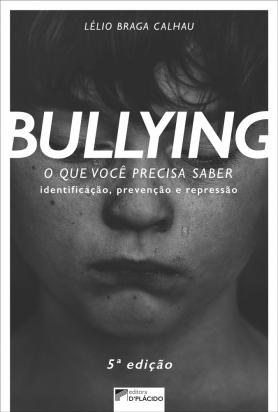 Bullying: O que você precisa saber. Identificação, prevenção e repressão - 5ª Edição