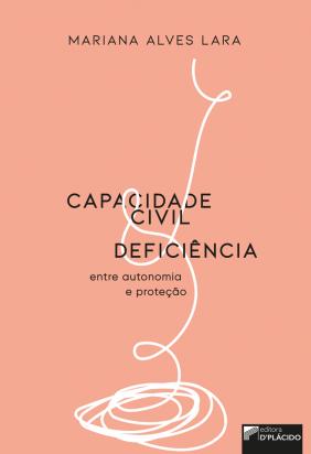 Capacidade civil e deficiência: entre autonomia e proteção