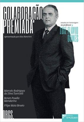 Colaboração premiada: estudos em homenagem ao professor Luiz Flávio Gomes