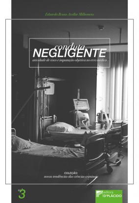 Conduta Negligente, Atividade de Risco e Imputação Objetiva no Erro Médico - Volume 3