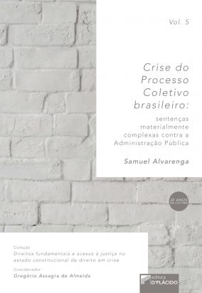 Crise do Processo Coletivo Brasileiro: Sentenças materialmente complexas contra a Administração Pública - Volume 5