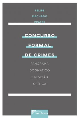 Concurso formal de crimes : Panorama dogmático e revisão crítica
