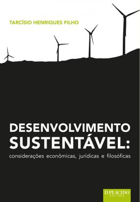 Desenvolvimento Sustentável: considerações econômicas, jurídicas e filosóficas