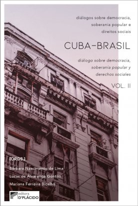 Diálogos sobre democracia, soberania popular e direito sociais Cuba-Brasil Vol II