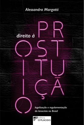 Direito à prostituição: legalização e regulamentação do lenocínio no Brasil