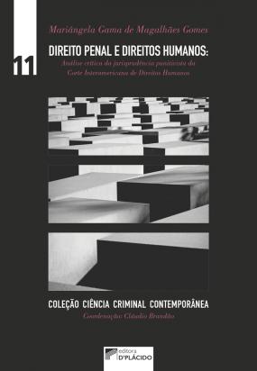 Direito Penal e Direitos Humanos: Análise crítica da jurisprudência punitivista da Corte Interamericana de Direitos Humanos - Volume 11