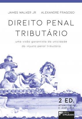Direito penal tributário: uma visão garantista da unicidade do injusto penal tributário - 2ª Edição