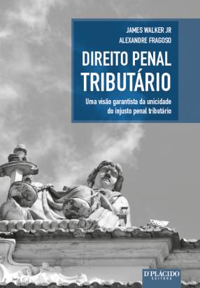 Direito Penal Tributário: Uma visão garantista da unicidade do injusto penal tributário