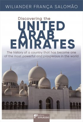 Discovering the United Arab Emirates: the history of a country that has become one of the most powerful and prosperous in the world