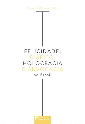 Felicidade, Direito, Holocracia e Advocacia no Brasil