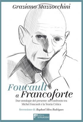 Foucault a Francoforte Due ontologie del presente: Un confronto Tra Michel Foucault e la Teoria Critica