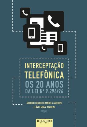 Interceptação telefônica os 20 anos da Lei nº 9.296/96