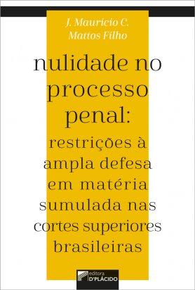 Nulidade no Processo Penal: restrições à ampla defesa em matéria sumulada nas cortes superiores brasileiras
