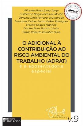 O adicional à contribuição ao risco ambiental do trabalho (adrat) e a aposentadoria especial (volume 9)