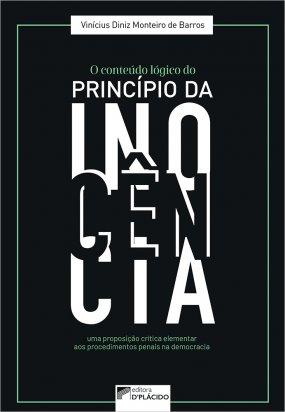 O conteúdo lógico do princípio da inocência: uma proposição crítica elementar aos procedimentos penais na democracia