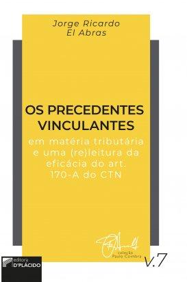 Os precedentes vinculantes em matéria tributária e uma (re)leitura da eficácia do art. 170-A do CTN - Volume 7
