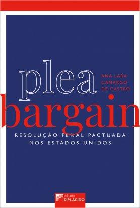 Plea Bargain: resolução penal pactuada nos Estados Unidos
