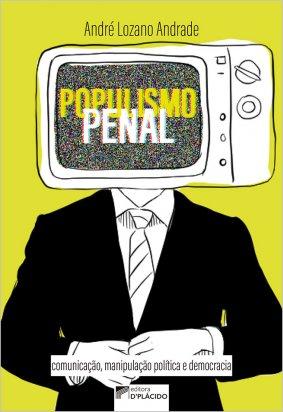 Populismo penal: comunicação, manipulação política e democracia