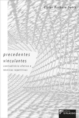 Precedentes Vinculantes: Contraditório efetivo e técnicas repetitivas