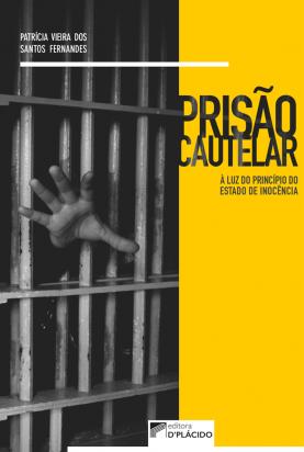 Prisão Cautelar: À luz do princípio do estado de inocência