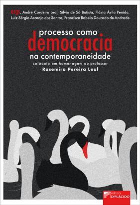 Processo como democracia na contemporaneidade: colóquio em homenagem ao professor Rosemiro Pereira Leal