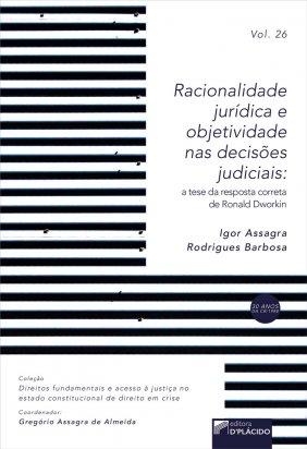 Racionalidade jurídica e objetividade nas decisões judiciais: a tese da resposta correta de Ronald Dworkin - VOLUME 26
