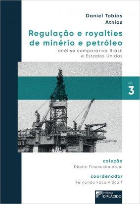 Regulação e royalties de minério e petróleo: análise comparativa Brasil e Estados Unidos VOL 3