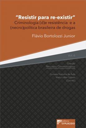 Resistir para re-existir: criminologia (d)e resistência e a (necro)política brasileira de drogas - Volume 6